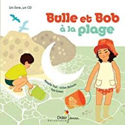 Bulle et Bob à la plage : À partir de 3 ans | Tual, Natalie. Narrateur. Chanteur