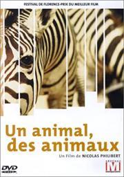 Un Animal, des animaux   Philibert, Nicolas. Metteur en scène ou réalisateur