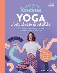 Yoga : anti stress, énergie et minceur : postures-recettes-bien-être et beauté | Ferrez, Julie. Auteur