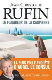 Le flambeur de la caspienne   Rufin, Jean-Christophe. Auteur