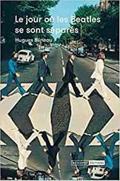 Jour où les Beatles se sont séparés (Le) | Blineau, Hugues. Auteur