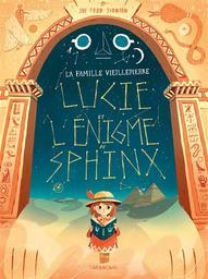La famille Vieillepierre. Lucie et l'énigme du Sphinx | Todd-Stanton, Joe. Illustrateur. Scénariste