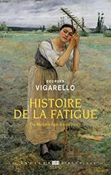 Histoire de la fatigue = Du Moyen Age à nos jours   Vigarello, Georges. Auteur