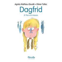 Dagfrid, à Thor et à travers | Mathieu-Daudé, Agnès