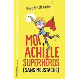 Moi, Achille superhéros (sans moustache) | Bajon, Benoit