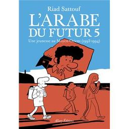 L'Arabe du futur T.05. Jeunesse au Moyen-Orient ( 1992-1994) (Une)   Sattouf, Riad. Scénariste. Illustrateur