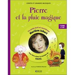 Pierre et la pluie magique - À partir de 5 ans : Pour faire aimer la musique de Ravel   Jobert, Marlène. Narrateur