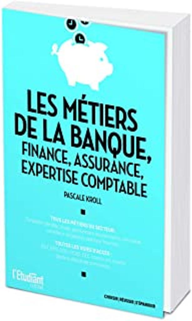 Les métiers de la banque, finance, assurance, expertise comptable   Kroll, Pascale. Auteur