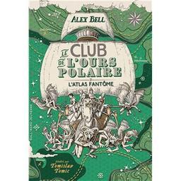 Le club de l'ours polaire T.03. L'atlas fantôme   Bell, Alex. Auteur