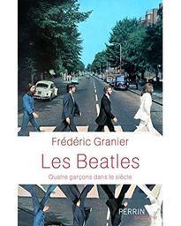Beatles (Les) : Quatre garçons dans le siècle | Granier, Frédéric. Auteur