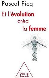 Et l'évolution créa la femme   Picq, Pascal G.. Auteur