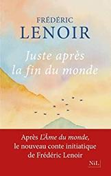 Juste après la fin du monde | Lenoir, Frédéric. Auteur