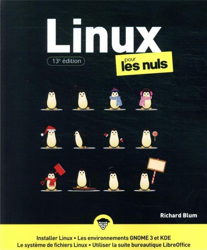 Linux pour les nuls : Installer Linux, les environnements GNOME 3 et KDE, le système de fichiers Linux, utiliser la suite bureautique LibreOffice : 13 ème édition  